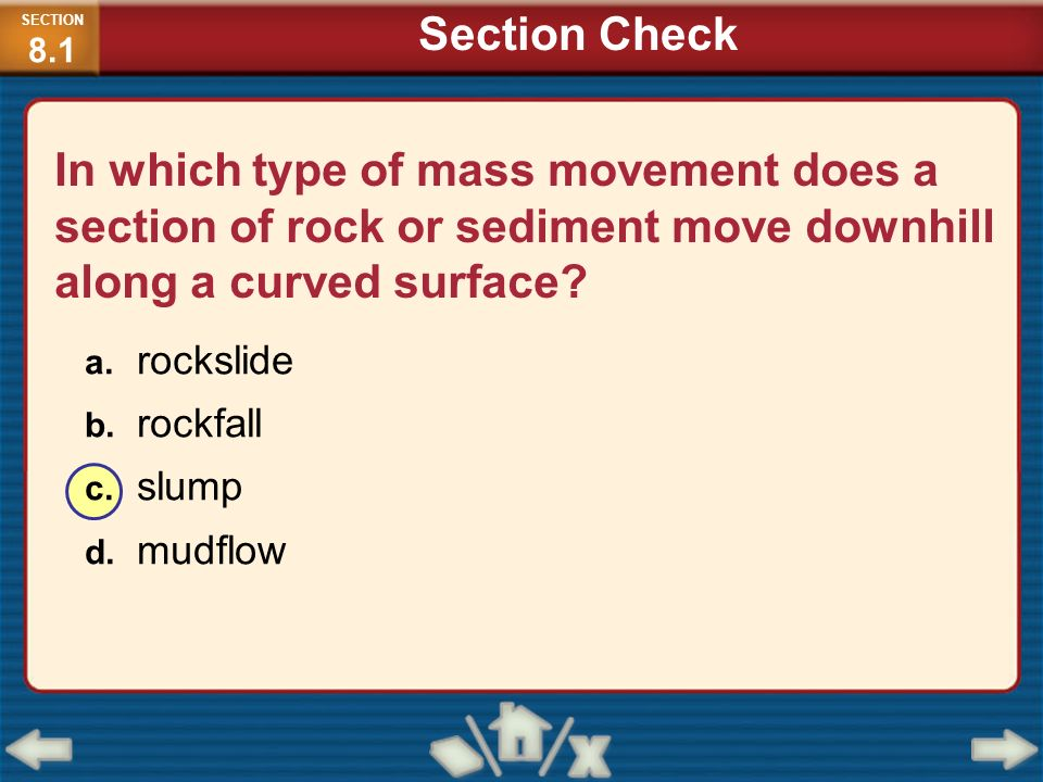 SECTION8.1 Section Check. In which type of mass movement does a section of rock or sediment move downhill along a curved surface