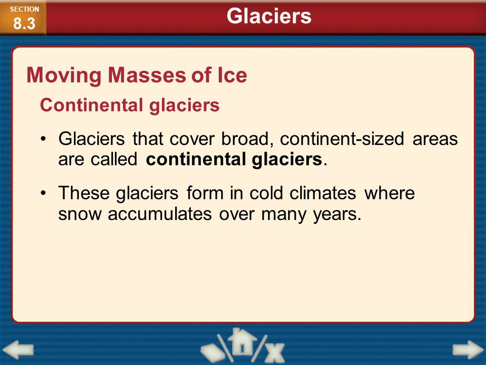 Glaciers Moving Masses of Ice Continental glaciers