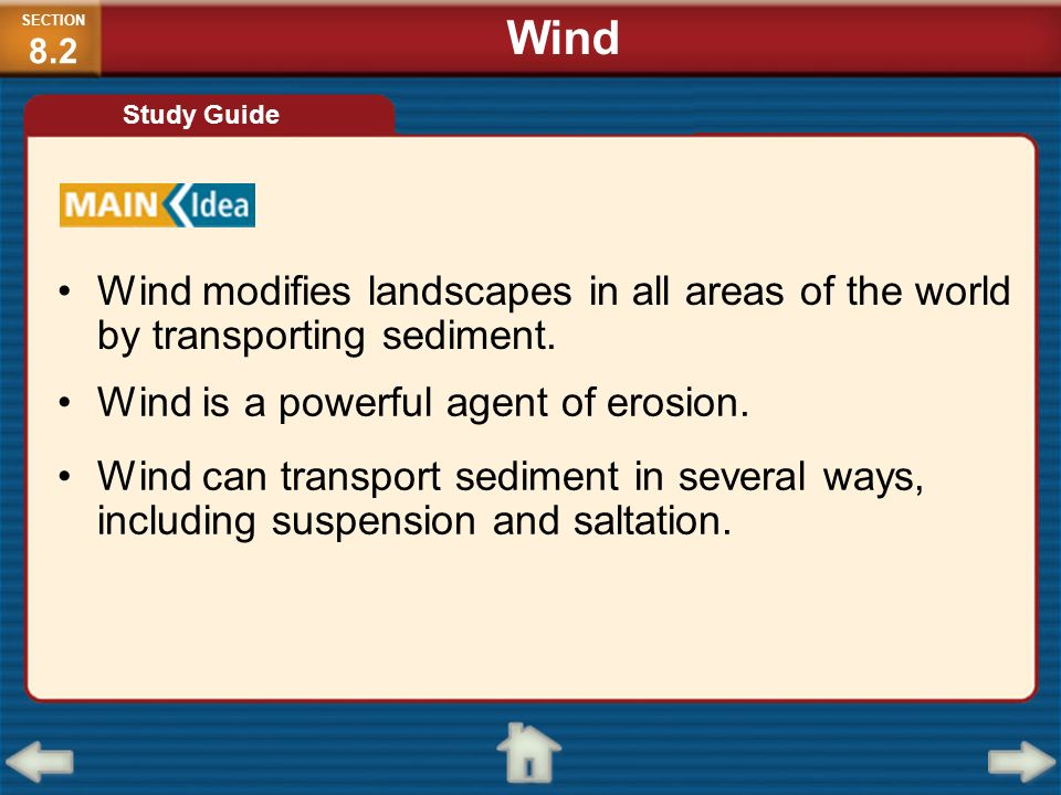 SECTION8.2Wind. Study Guide. Wind modifies landscapes in all areas of the world by transporting sediment.