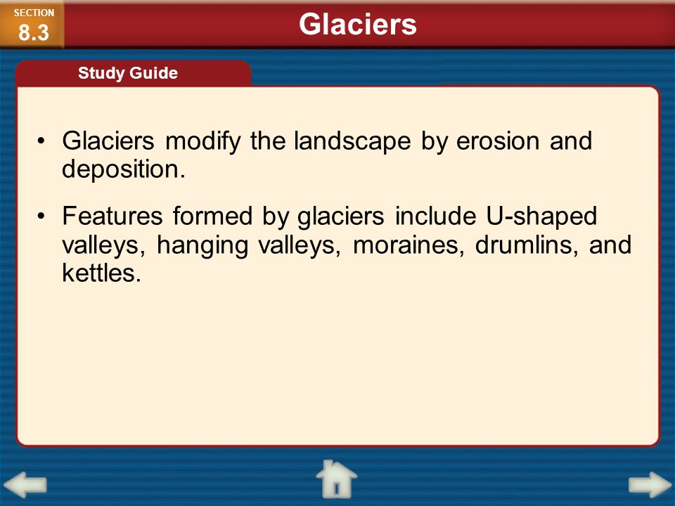 Glaciers Glaciers modify the landscape by erosion and deposition.