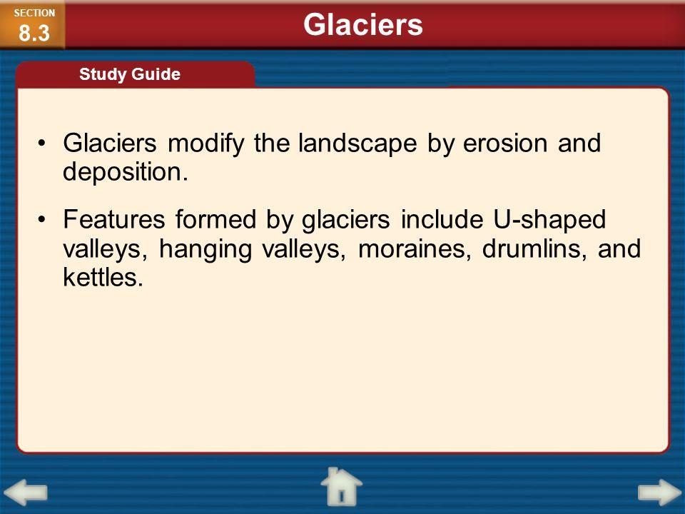 Glaciers Glaciers modify the landscape by erosion and deposition.