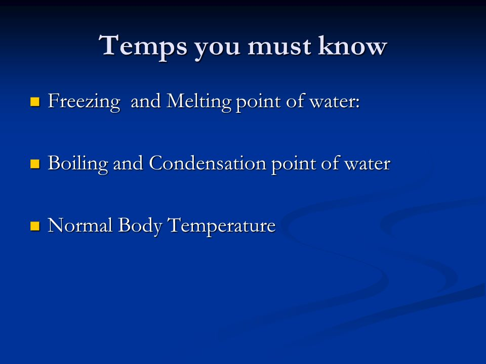 Temps you must know Freezing and Melting point of water: