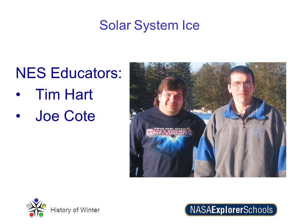 Solar System Ice NES Educators: Tim Hart Joe Cote