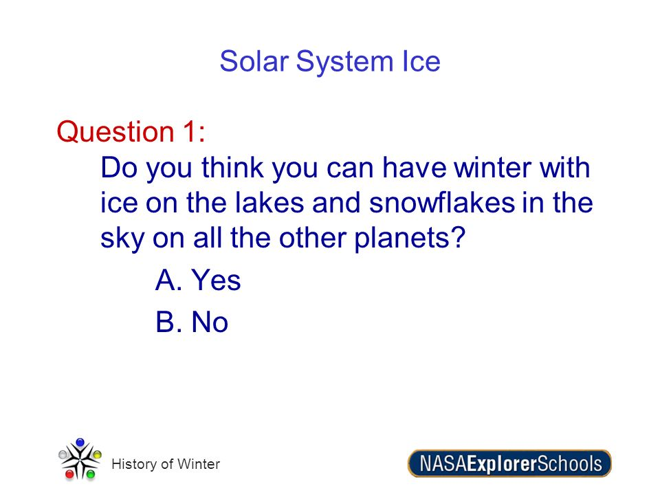 Solar System Ice Question 1: Do you think you can have winter with ice on the lakes and snowflakes in the sky on all the other planets