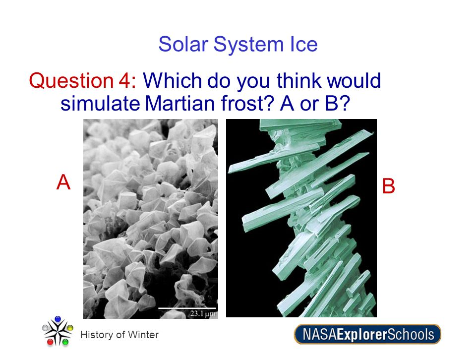Solar System Ice Question 4: Which do you think would simulate Martian frost A or B A B
