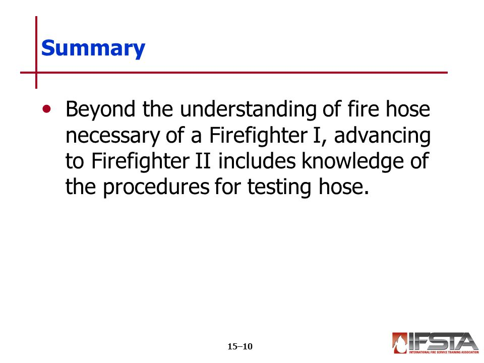 Learning Objective 2 Service test a fire hose. This objective is measured in Skill Sheet 15-II-1.