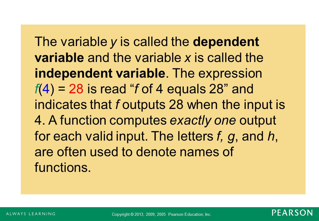 The variable y is called the dependent variable and the variable x is called the independent variable.