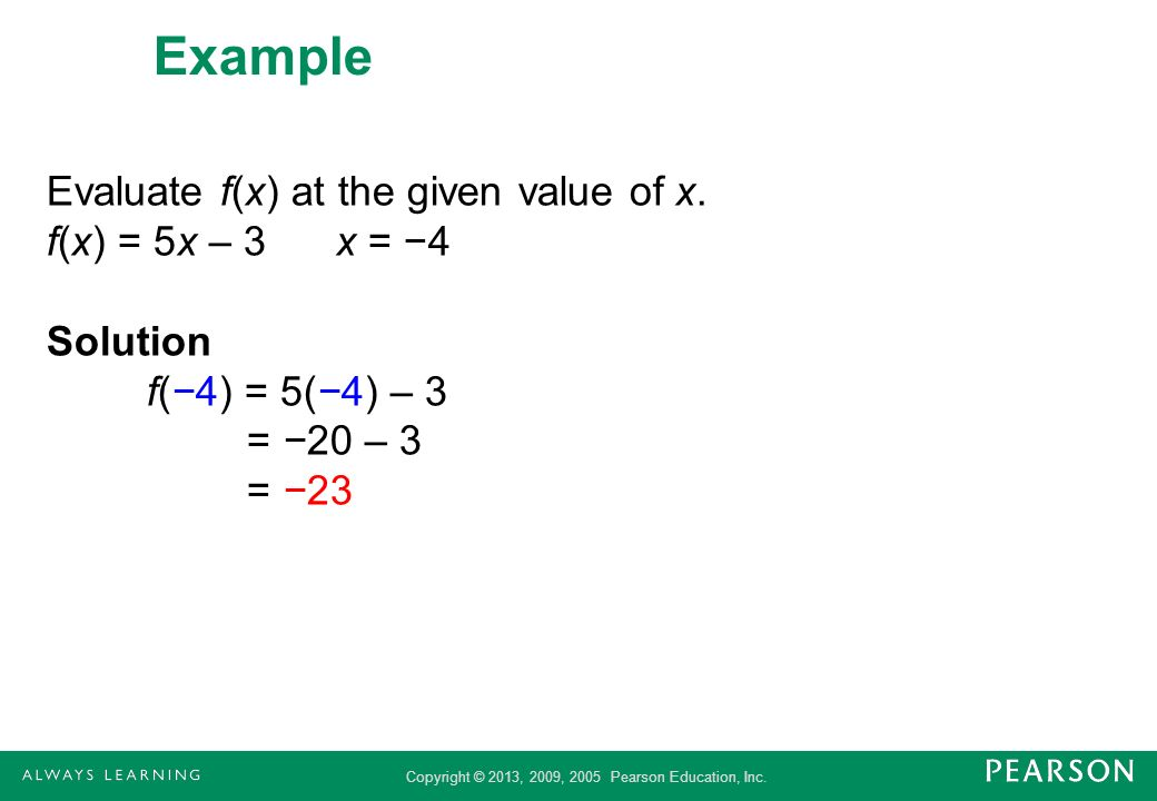 Example Evaluate f(x) at the given value of x.