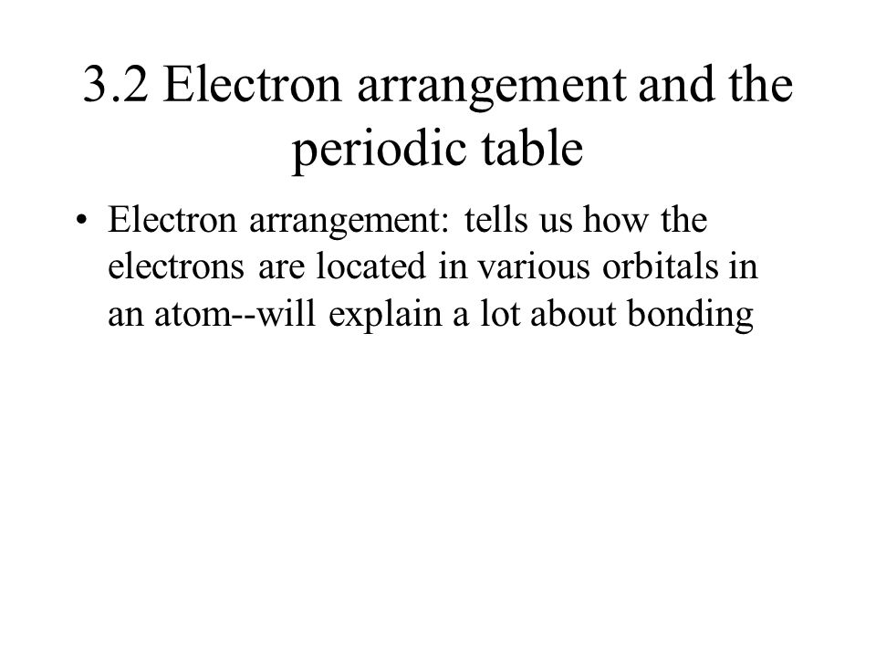 3.2 Electron arrangement and the periodic table