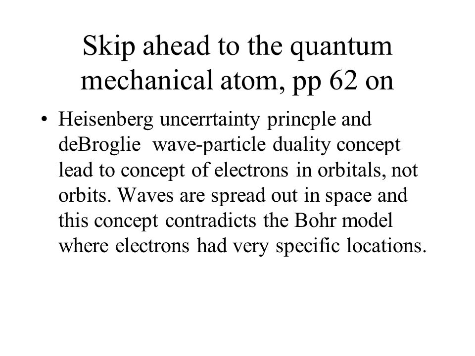 Skip ahead to the quantum mechanical atom, pp 62 on