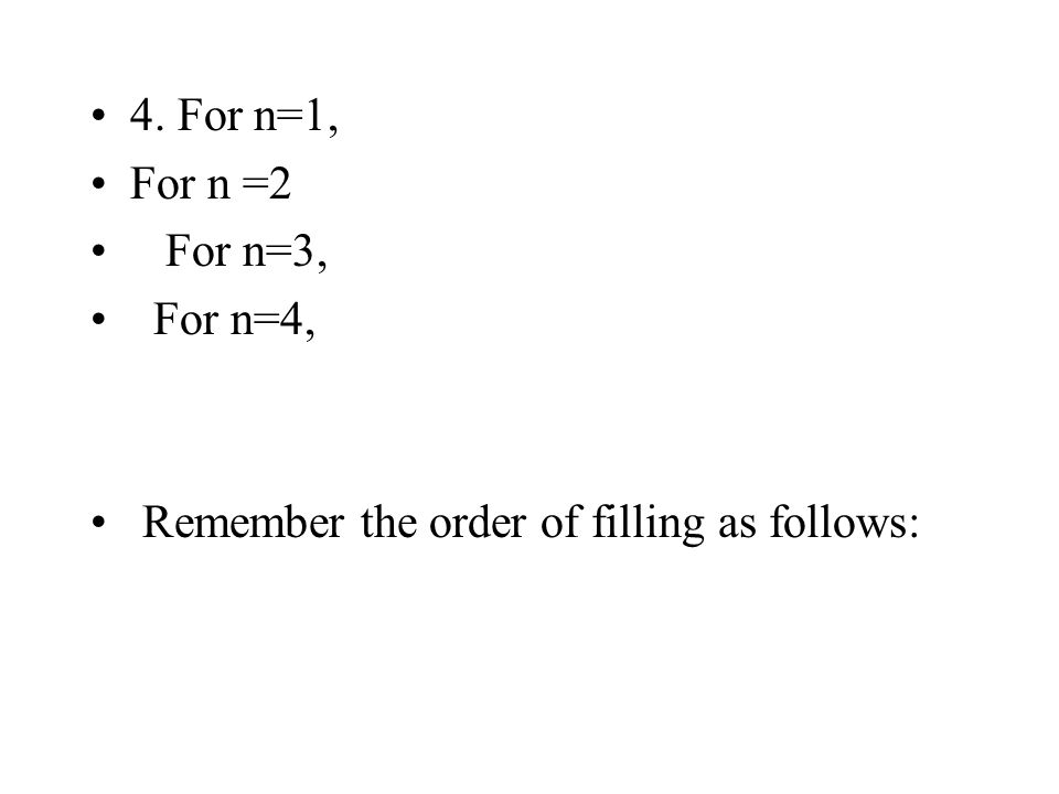 4. For n=1, For n =2 For n=3, For n=4, Remember the order of filling as follows: