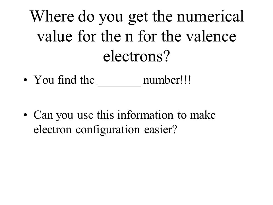 Where do you get the numerical value for the n for the valence electrons