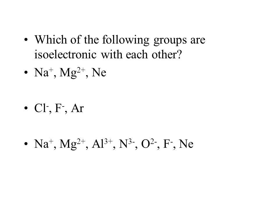 Which of the following groups are isoelectronic with each other