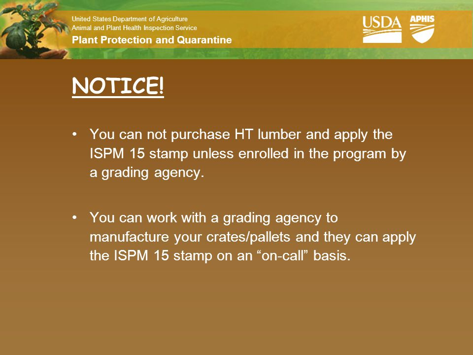NOTICE! You can not purchase HT lumber and apply the ISPM 15 stamp unless enrolled in the program by a grading agency.