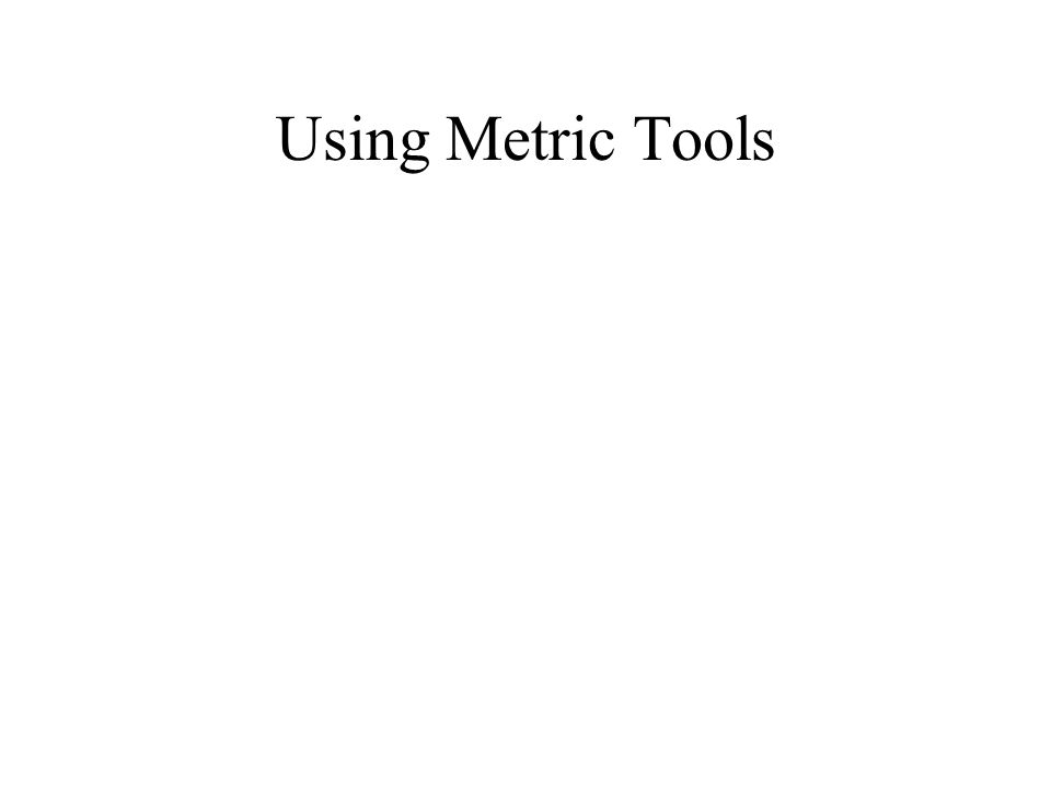 Using Metric Tools