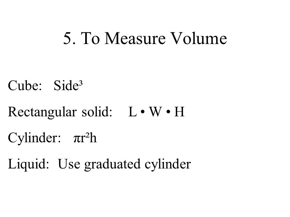 5. To Measure Volume Cube: Side³ Rectangular solid: L • W • H