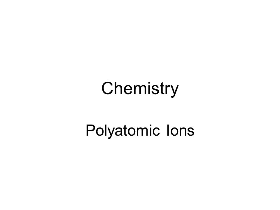 Chemistry Polyatomic Ions