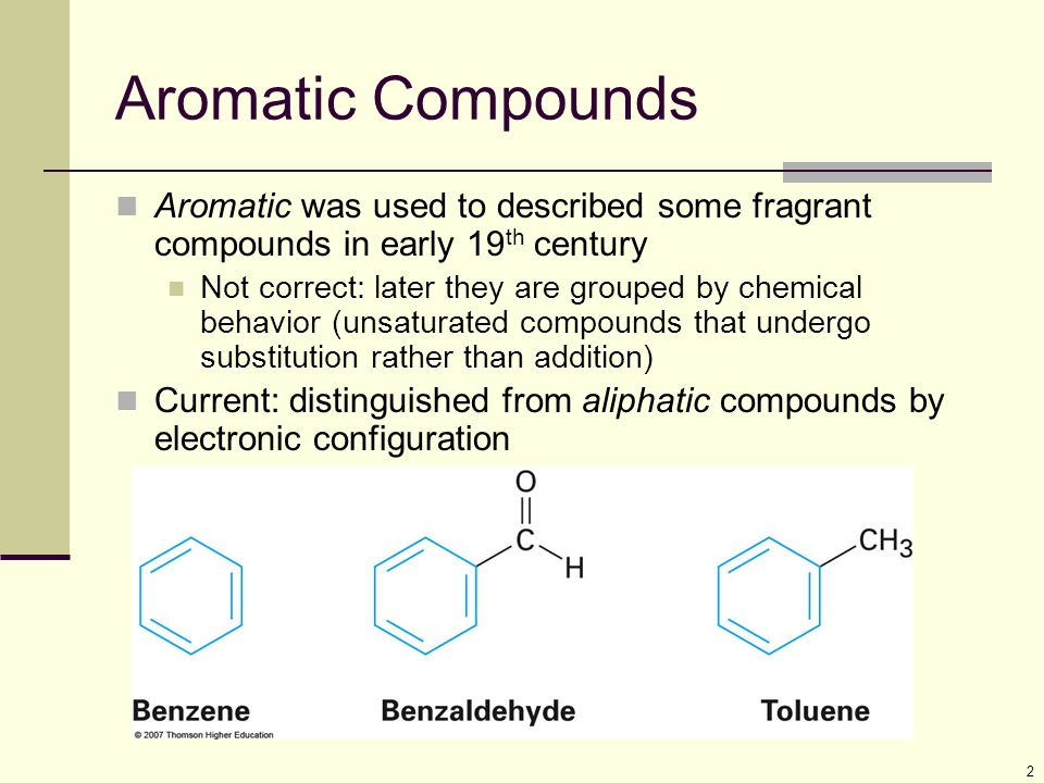 Aromatic Compounds Aromatic was used to described some fragrant compounds in early 19th century.