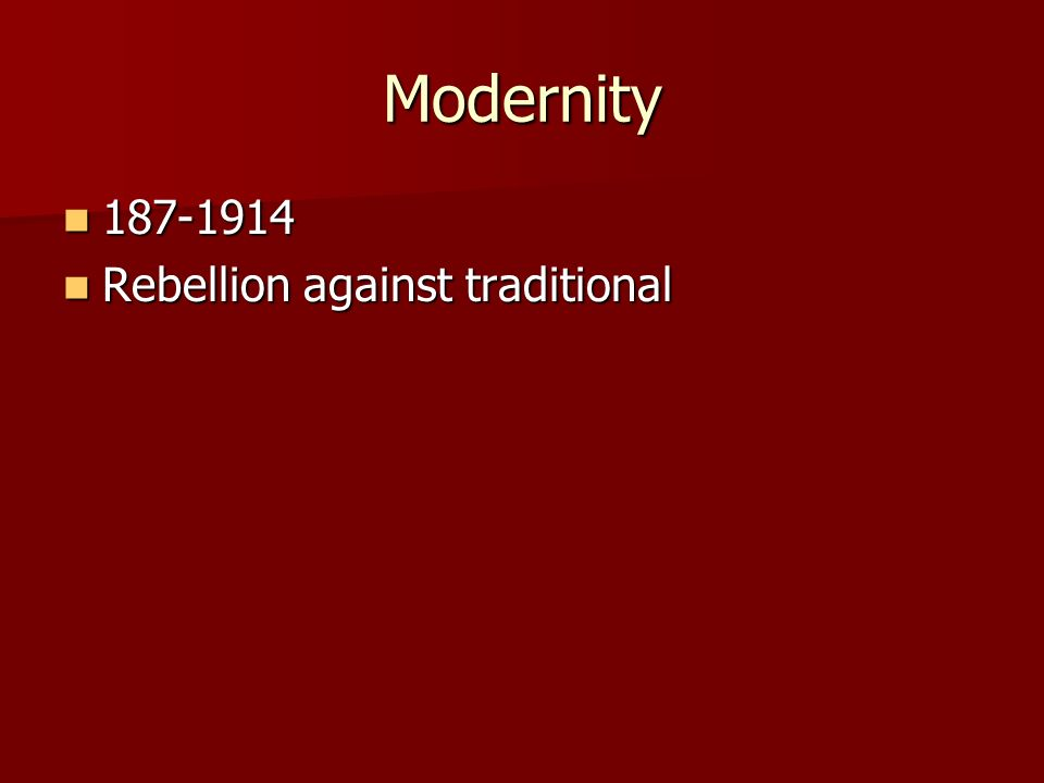 Modernity 187-1914 Rebellion against traditional