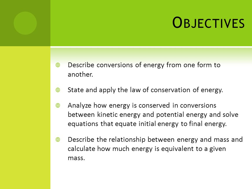 Objectives Describe conversions of energy from one form to another.