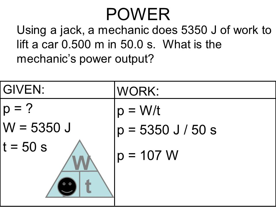 p W t POWER p = p = W/t W = 5350 J p = 5350 J / 50 s t = 50 s