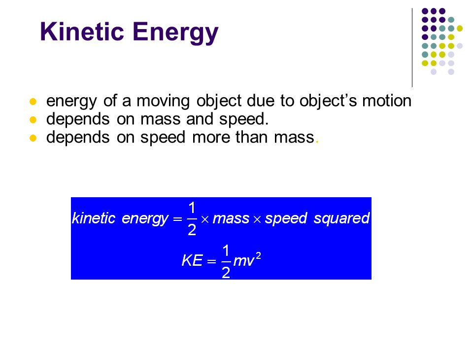 Kinetic Energy energy of a moving object due to object's motion