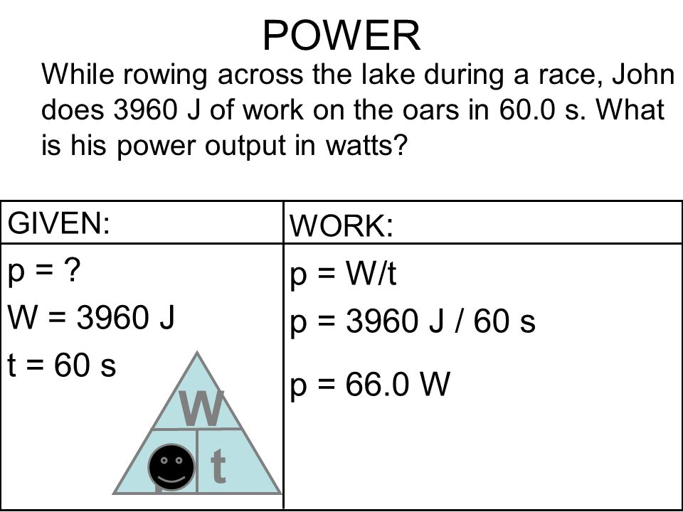 p W t POWER p = p = W/t W = 3960 J p = 3960 J / 60 s t = 60 s