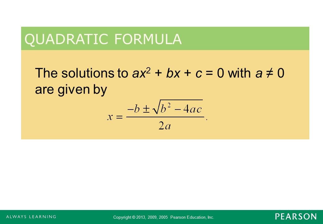 QUADRATIC FORMULA The solutions to ax2 + bx + c = 0 with a ≠ 0 are given by