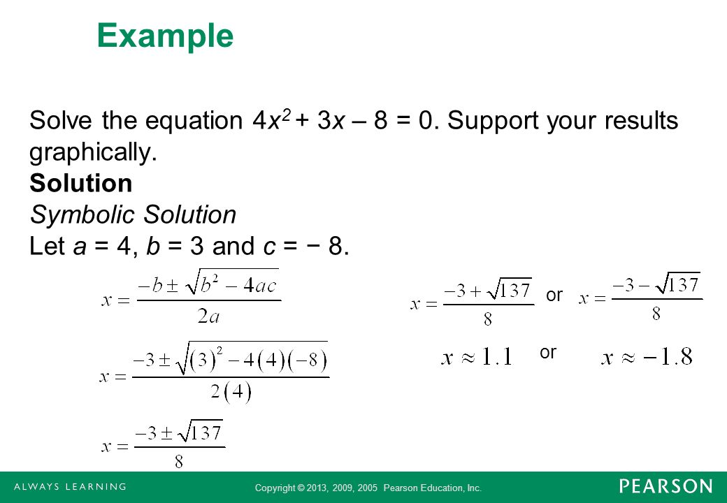 Example Solve the equation 4x2 + 3x – 8 = 0. Support your results graphically. Solution Symbolic Solution Let a = 4, b = 3 and c = − 8.