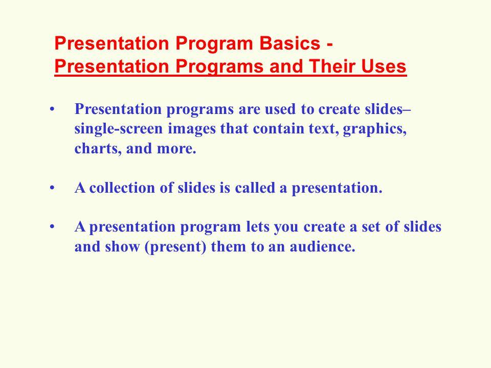 Presentation Program Basics - Presentation Programs and Their Uses