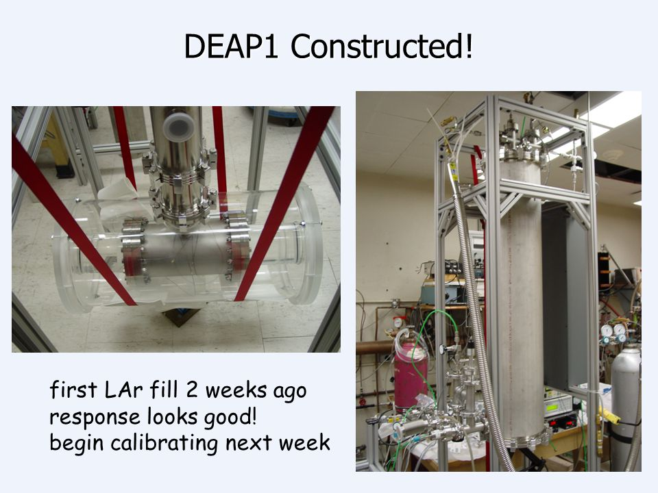 DEAP1 Constructed! first LAr fill 2 weeks ago response looks good!
