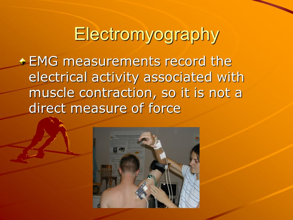 Electromyography EMG measurements record the electrical activity associated with muscle contraction, so it is not a direct measure of force.