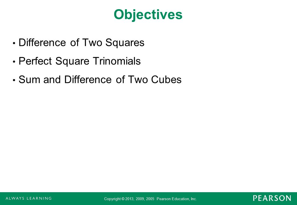 Objectives Difference of Two Squares Perfect Square Trinomials
