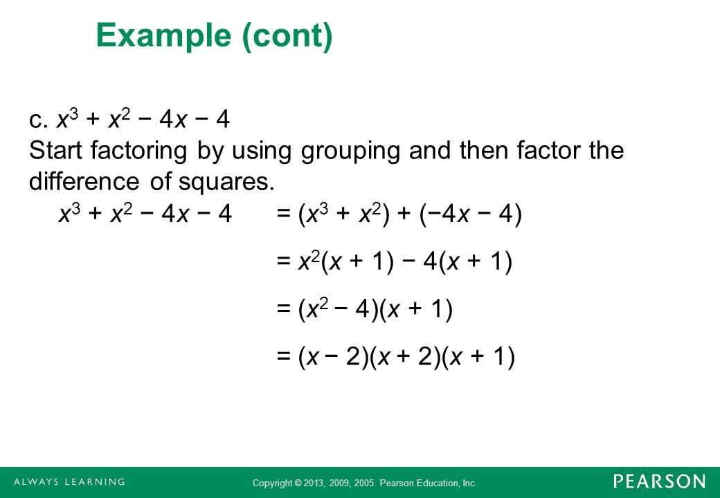 Example (cont) c. x3 + x2 − 4x − 4 Start factoring by using grouping and then factor the difference of squares.