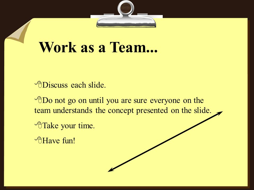Work as a Team... Discuss each slide.