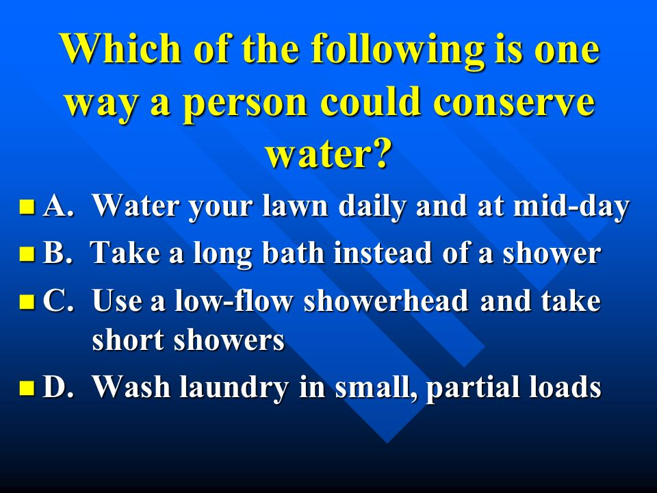 Which of the following is one way a person could conserve water