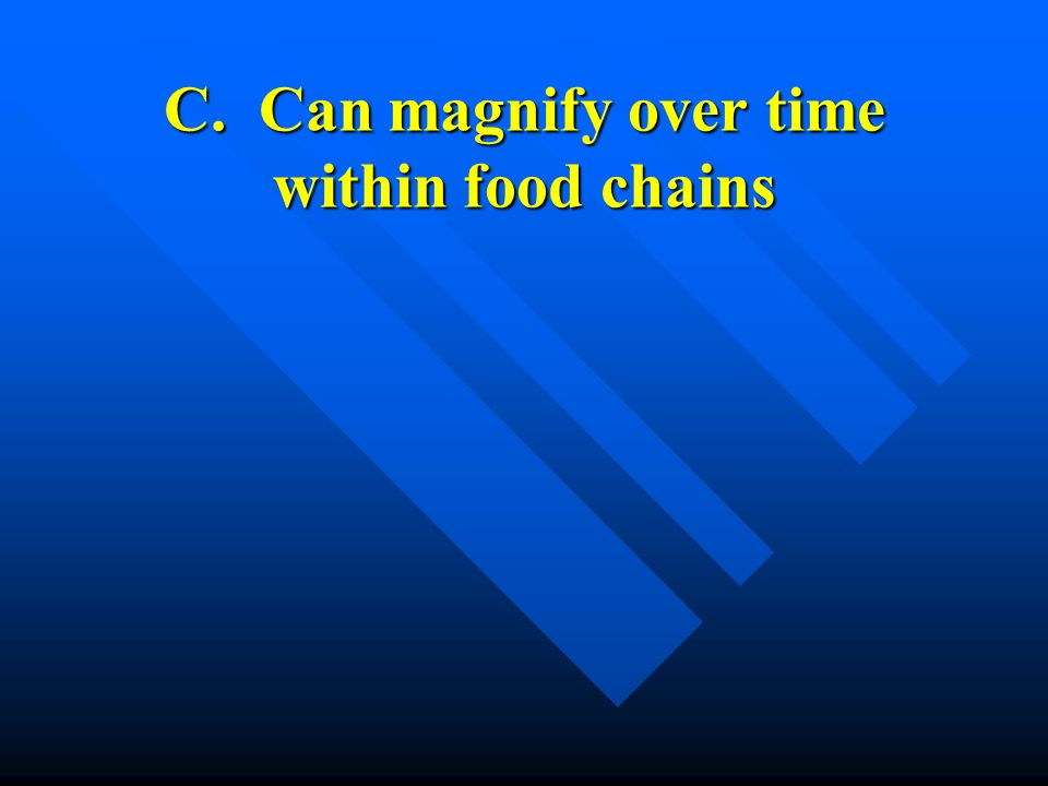 C. Can magnify over time within food chains