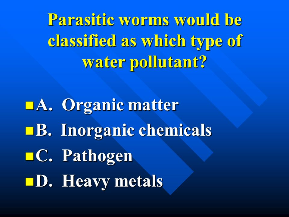 Parasitic worms would be classified as which type of water pollutant