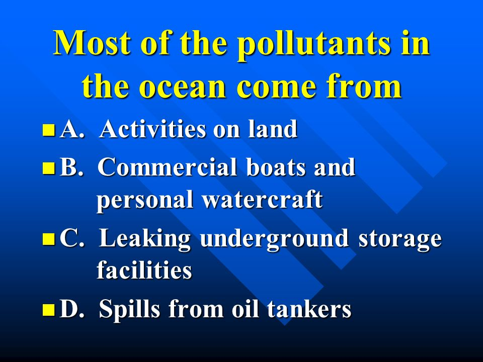 Most of the pollutants in the ocean come from