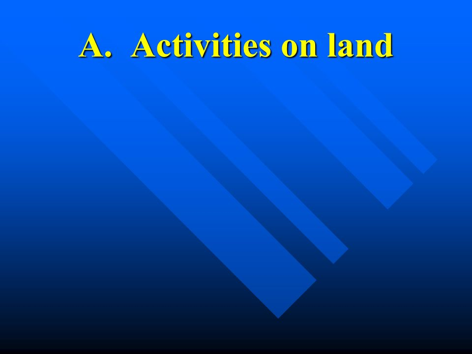 A. Activities on land