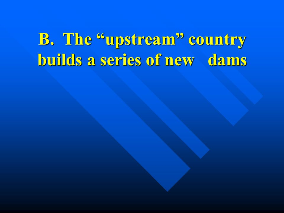 B. The upstream country builds a series of new dams