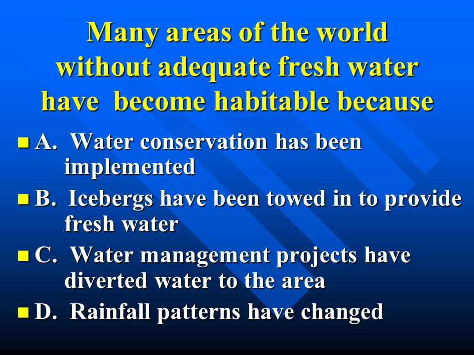 Many areas of the world without adequate fresh water have become habitable because
