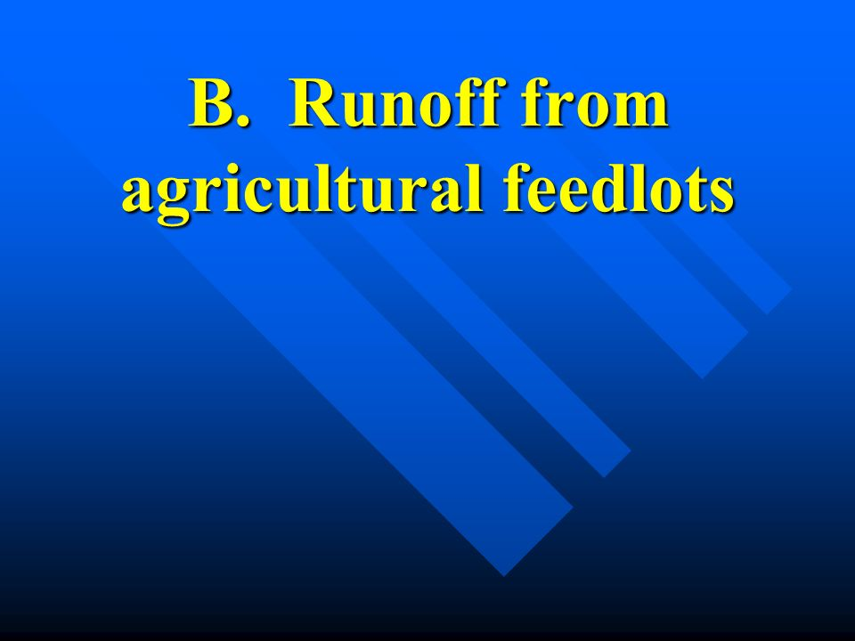 B. Runoff from agricultural feedlots