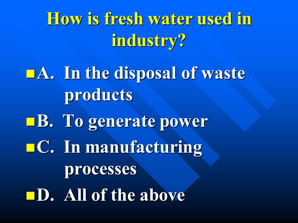 How is fresh water used in industry