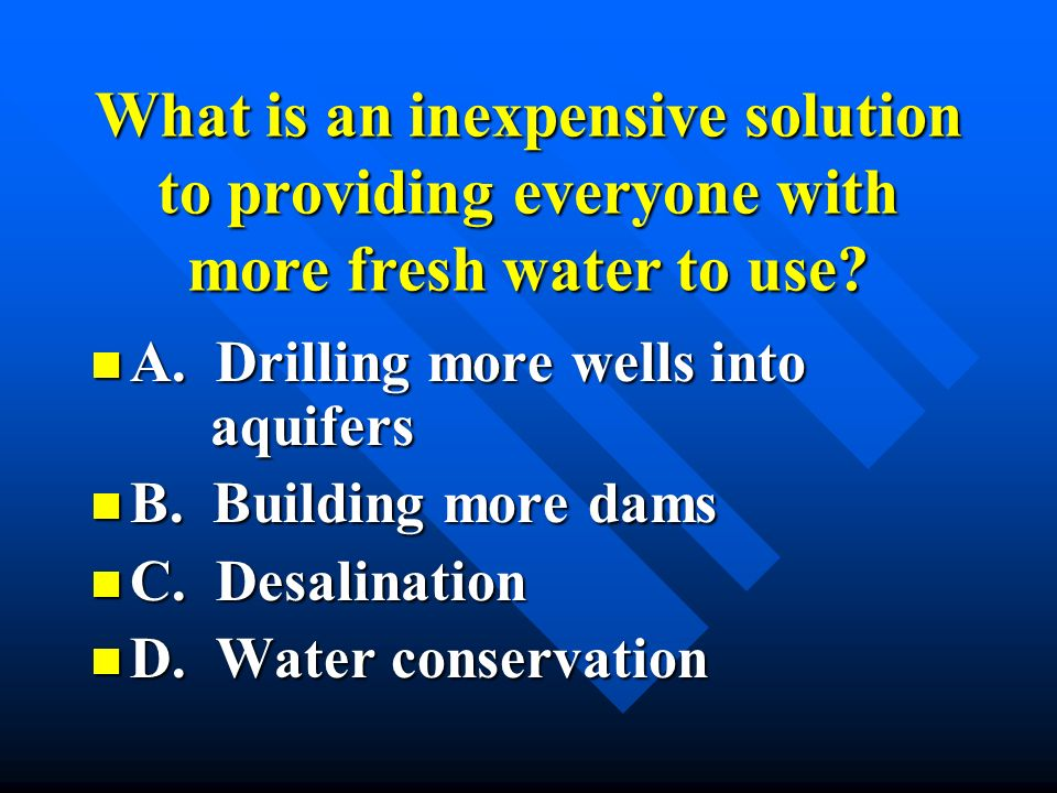 What is an inexpensive solution to providing everyone with more fresh water to use