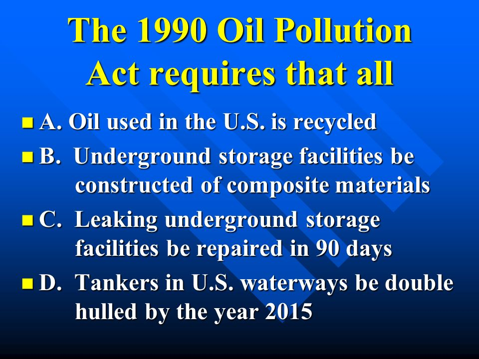 The 1990 Oil Pollution Act requires that all