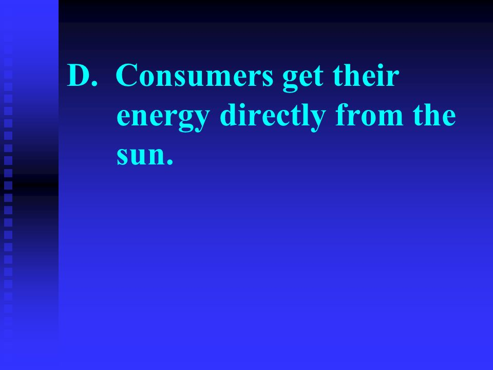 D. Consumers get their energy directly from the sun.