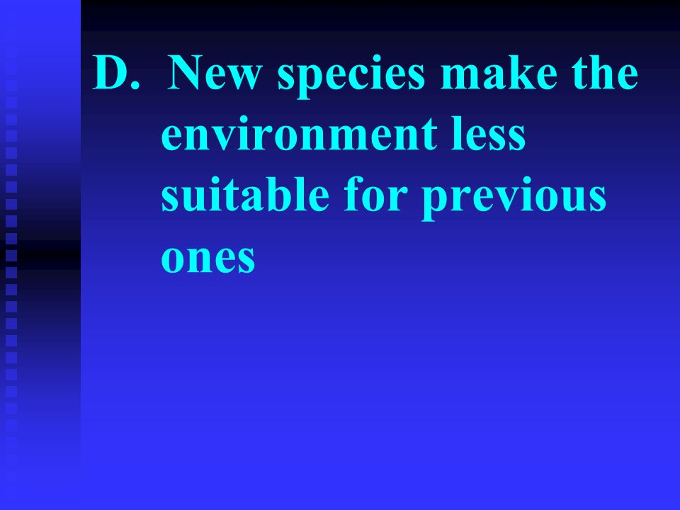 D. New species make the environment less suitable for previous ones