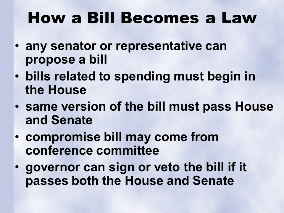 How a Bill Becomes a Law any senator or representative can propose a bill. bills related to spending must begin in the House.