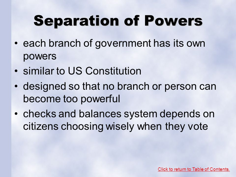 Separation of Powers each branch of government has its own powers